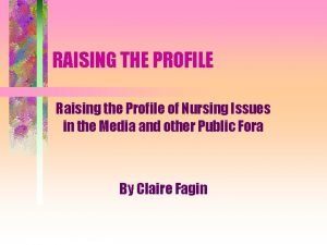 RAISING THE PROFILE Raising the Profile of Nursing