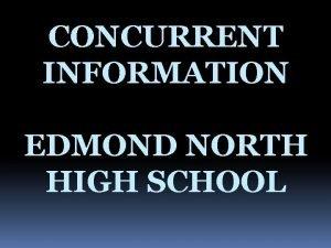 CONCURRENT INFORMATION EDMOND NORTH HIGH SCHOOL CONCURRENT INFORMATION