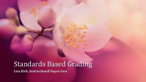 Standards Based Grading Lisa Kirk Instructional Supervisor Marzano
