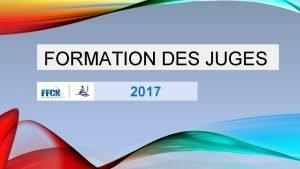 FORMATION DES JUGES 2017 ORGANISATION DE LA FORMATION