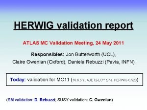 HERWIG validation report ATLAS MC Validation Meeting 24