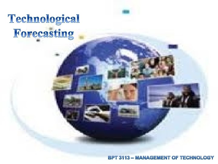 Introduction Definition Forecasting Technology Technological Forecasting Process Forecasting