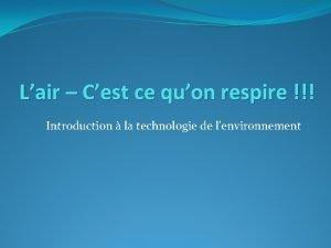 Lair Cest ce quon respire Introduction la technologie
