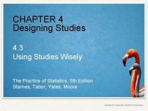 CHAPTER 4 Designing Studies 4 3 Using Studies