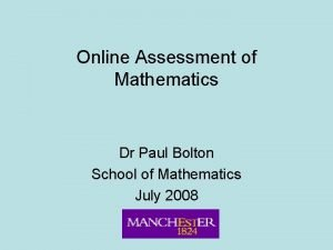 Online Assessment of Mathematics Dr Paul Bolton School