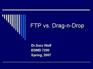 FTP vs DragnDrop Dr Sara Wolf EDMD 7200