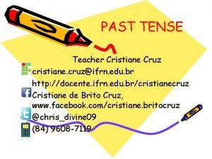 PAST TENSE Teacher Cristiane Cruz cristiane cruzifrn edu