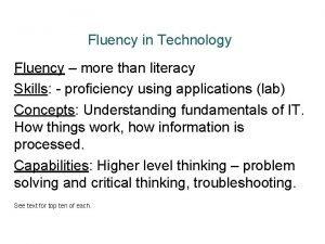 Fluency in Technology Fluency more than literacy Skills