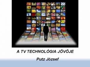 A TV TECHNOLGIA JVJE Putz Jzsef Tartalomjegyzk Kijelzk