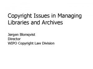 Copyright Issues in Managing Libraries and Archives Jrgen