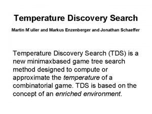Temperature Discovery Search Martin Muller and Markus Enzenberger
