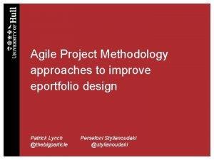 Agile Project Methodology approaches to improve eportfolio design