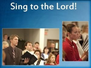 Sing to the Lord People Sing saying will