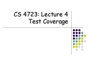 CS 4723 Lecture 4 Test Coverage Test Coverage