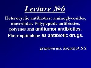 Lecture 6 Heterocyclic antibiotics aminoglycosides macrolides Polypeptide antibiotics