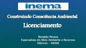 Construindo Conscincia Ambiental Licenciamento Ronaldo Pessoa Especialista em