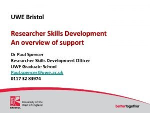 UWE Bristol Researcher Skills Development An overview of