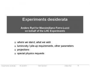 Experiments desiderata Anders Ryd for Massimiliano FerroLuzzi on