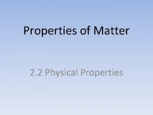 Properties of Matter 2 2 Physical Properties What