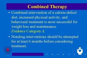 Combined Therapy Combined intervention of a caloriedeficit diet