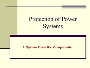 Protection of Power Systems 2 System Protection Components