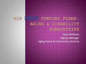 DRAFT Nyle Robinson Deputy Manager Aging Home Community