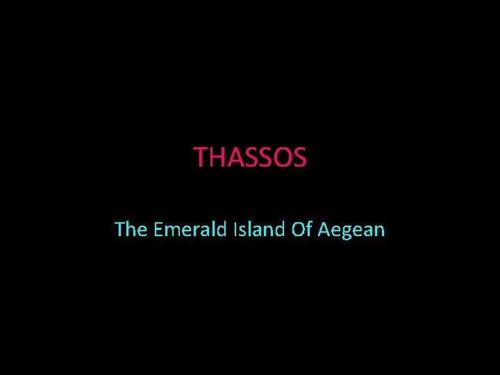 THASSOS The Emerald Island Of Aegean Thassos Thasos