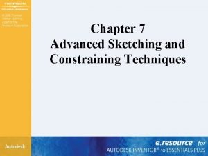 Chapter 7 Advanced Sketching and Constraining Techniques Chapter