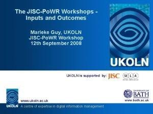 The JISCPo WR Workshops Inputs and Outcomes Marieke
