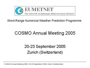 ShortRange Numerical Weather Prediction Programme COSMO Annual Meeting