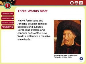 Three Worlds Meet Native Americans and Africans develop