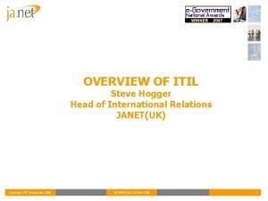 OVERVIEW OF ITIL Steve Hogger Head of International