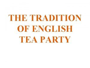 THE TRADITION OF ENGLISH TEA PARTY There are