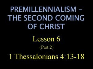 PREMILLENNIALISM THE SECOND COMING OF CHRIST Lesson 6