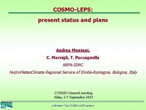 COSMOLEPS present status and plans Andrea Montani C