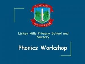 Lickey Hills Primary School and Nursery Phonics Workshop