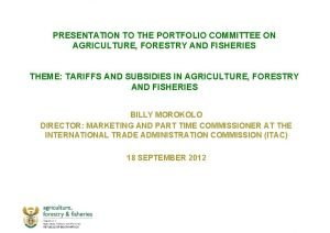 PRESENTATION TO THE PORTFOLIO COMMITTEE ON AGRICULTURE FORESTRY