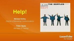 Help Melissa Henley Director of Marketing Communications Pieter