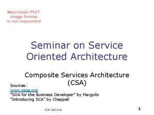 Seminar on Service Oriented Architecture Composite Services Architecture