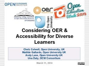 Considering OER Accessibility for Diverse Learners Chetz Colwell