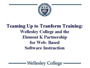 Teaming Up to Tranform Training Wellesley College and