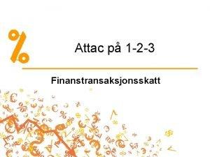Attac p 1 2 3 Finanstransaksjonsskatt Hva er