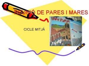 REUNI DE PARES I MARES CICLE MITJ 1