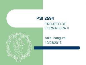 PSI 2594 PROJETO DE FORMATURA II Aula Inaugural