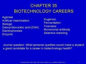 CHAPTER 35 BIOTECHNOLOGY CAREERS Agarose Artificial insemination Biologic