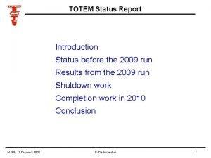 TOTEM Status Report Introduction Status before the 2009