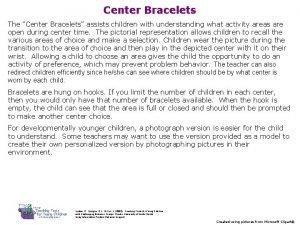 Center Bracelets The Center Bracelets assists children with