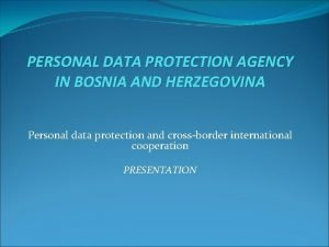 PERSONAL DATA PROTECTION AGENCY IN BOSNIA AND HERZEGOVINA