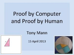 Proof by Computer and Proof by Human Tony