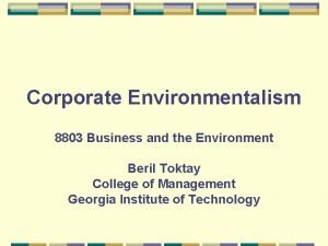Corporate Environmentalism 8803 Business and the Environment Beril